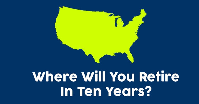 Where Will You Retire In Ten Years?