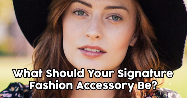 What Should Your Signature Fashion Accessory Be?