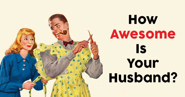 How Awesome Is Your Husband?
