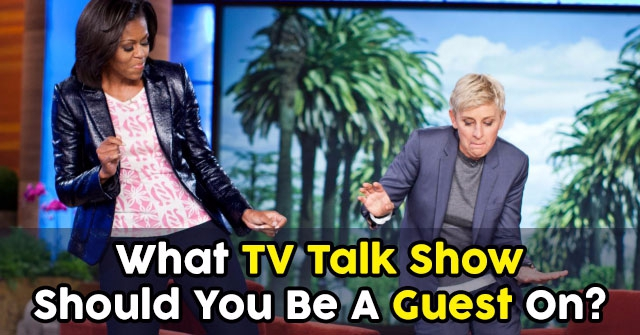 What TV Talk Show Should You Be A Guest On?