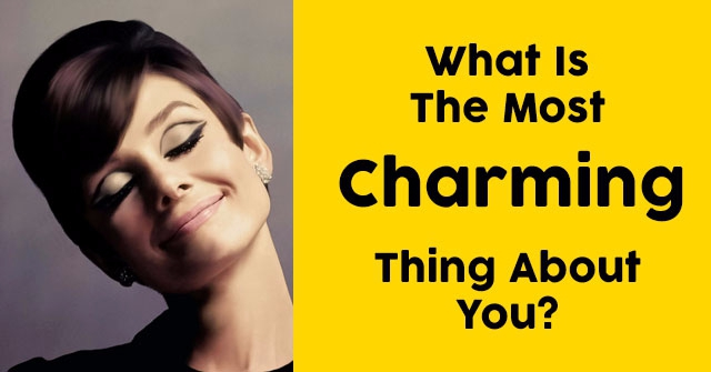 What Is The Most Charming Thing About You?