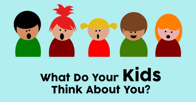 What Do Your Kids Think About You?