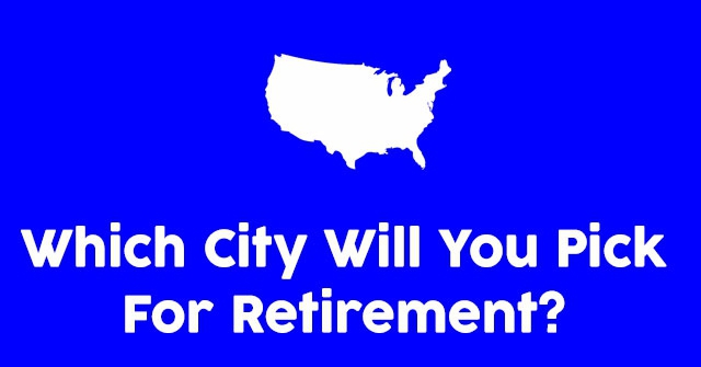 Which City Will You Pick For Retirement?