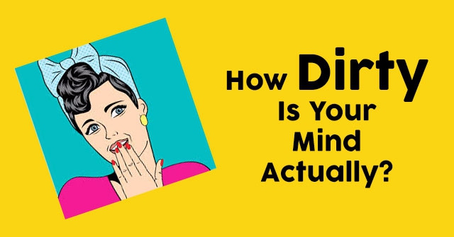 How Dirty Is Your Mind Actually?