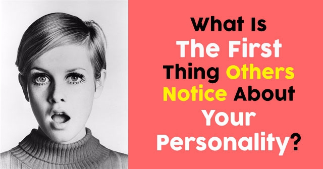 What Is The First Thing Others Notice About Your Personality?