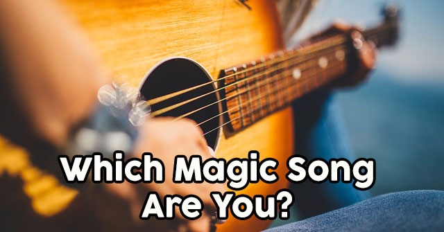 Which Magic Song Are You?