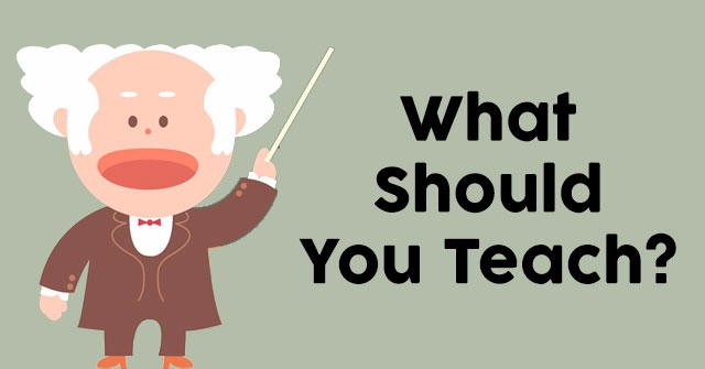 What Should You Teach?