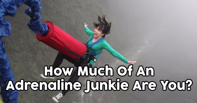 How Much Of An Adrenaline Junkie Are You?