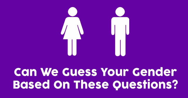 Can We Guess Your Gender Based On These Questions?