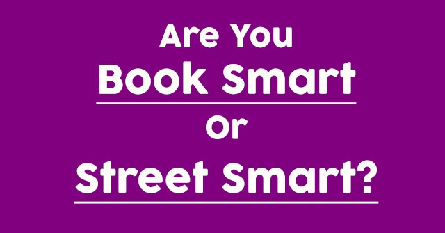 Are You Book Smart Or Street Smart?