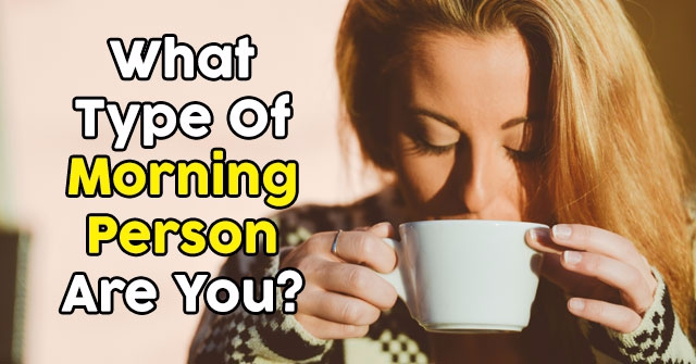 What Type Of Morning Person Are You?