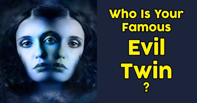 Who Is Your Famous Evil Twin?
