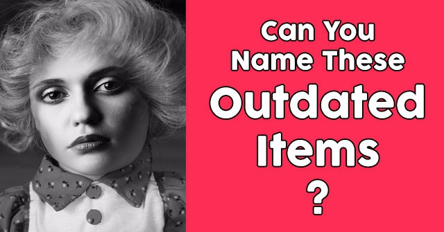 Can You Name These Outdated Items?