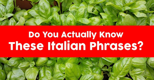 Do You Actually Know These Italian Phrases?
