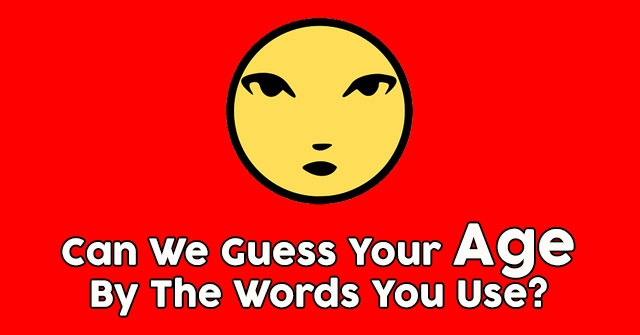 Can We Guess Your Age By The Words You Use?