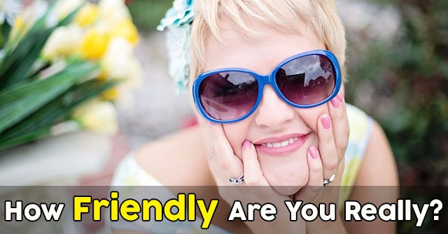 How Friendly Are You Really?