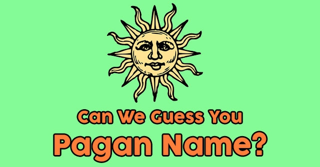Can We Guess You Pagan Name?