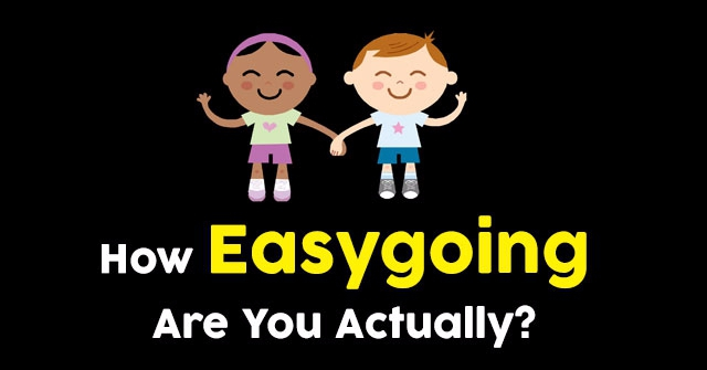 How Easygoing Are You Actually?