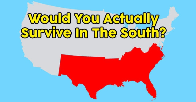 Would You Actually Survive In The South?