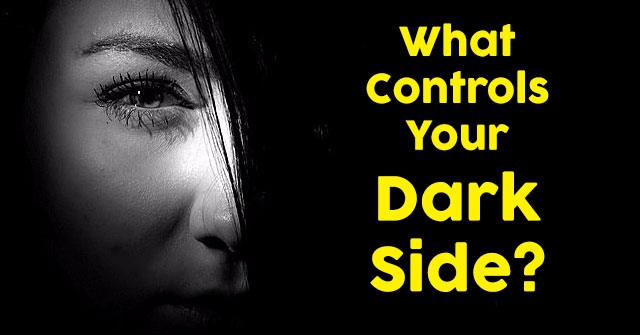 What Controls Your Dark Side?