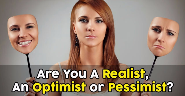 Are You A Realist, An Optimist or Pessimist?
