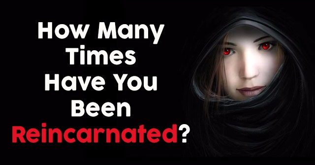 How Many Times Have You Been Reincarnated?