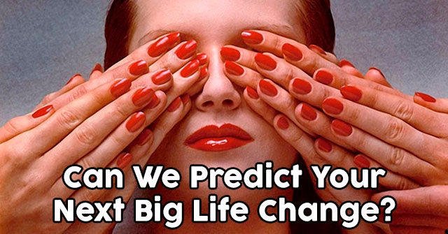 Can We Predict Your Next Big Life Change?