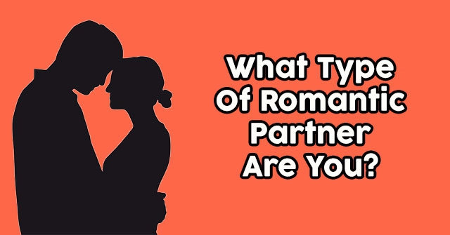 What Type Of Romantic Partner Are You?