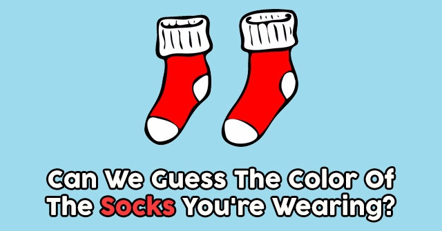 Can We Guess The Color Of The Socks You're Wearing?