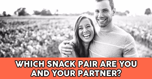 Which Snack Pair Are You And Your Partner?