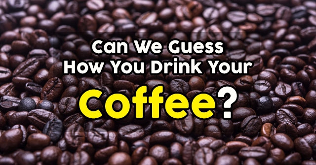 Can We Guess How You Drink Your Coffee?