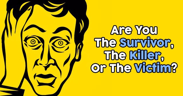 Are You The Survivor, The Killer, Or The Victim?