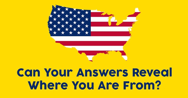 Can Your Answers Reveal Where You Are From?