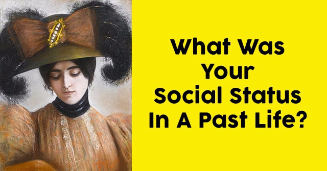 What Was Your Social Status In A Past Life?