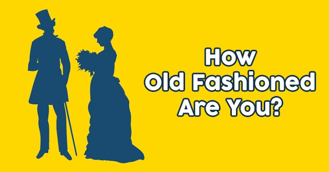 How Old Fashioned Are You?