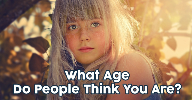 What Age Do People Think You Are?