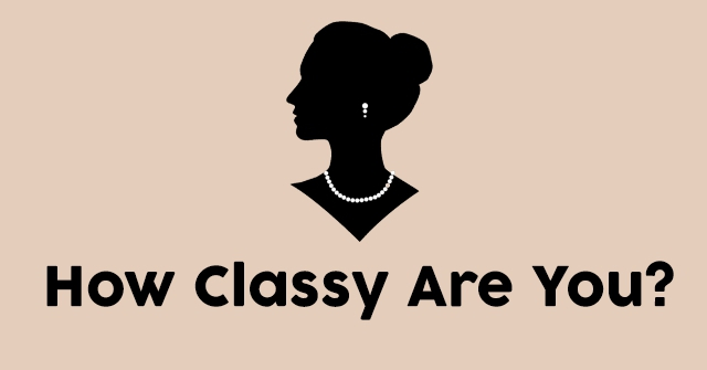 How Classy Are You?