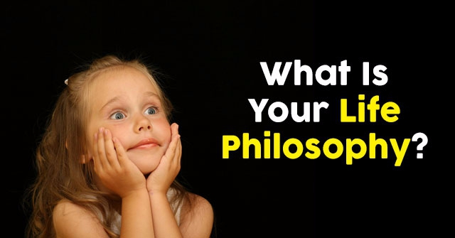 What Is Your Life Philosophy?