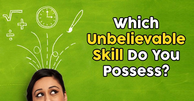 Which Unbelievable Skill Do You Possess?