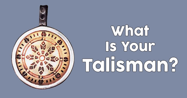 What Is Your Talisman?