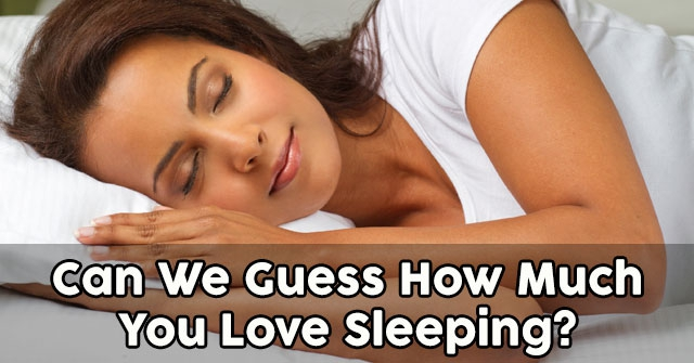 Can We Guess How Much You Love Sleeping?