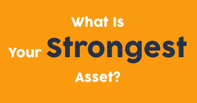 What Is Your Strongest Asset?