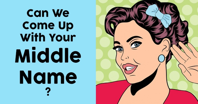Can We Come Up With Your Middle Name?