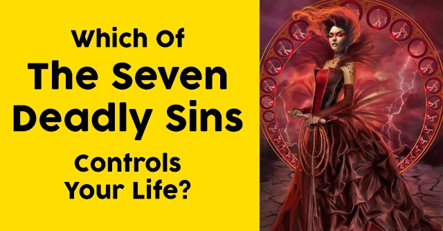 Which Of The Seven Deadly Sins Controls Your Life?