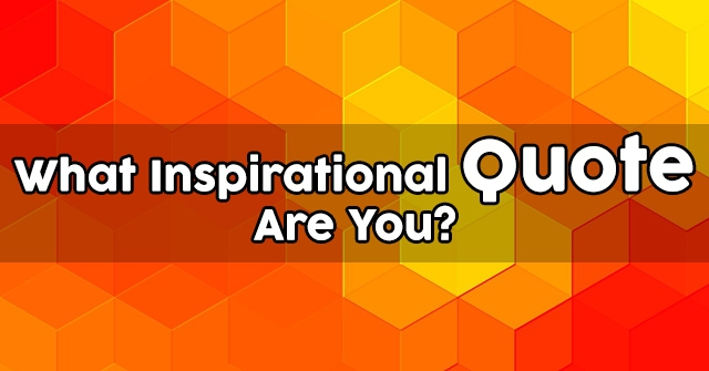 What Inspirational Quote Are You?