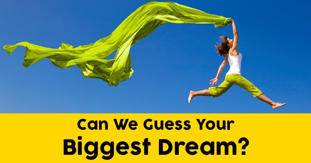 Can We Guess Your Biggest Dream?