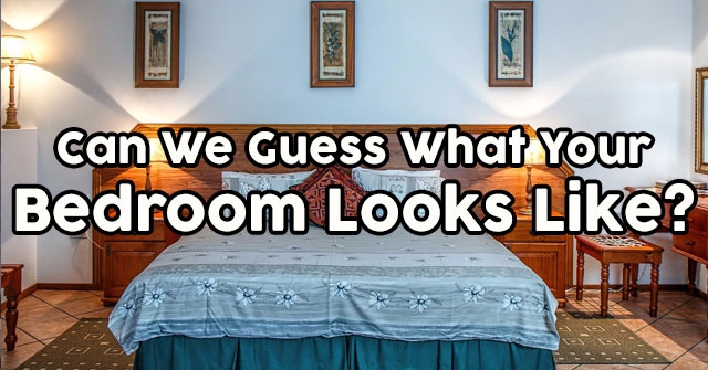 Can We Guess What Your Bedroom Looks Like?