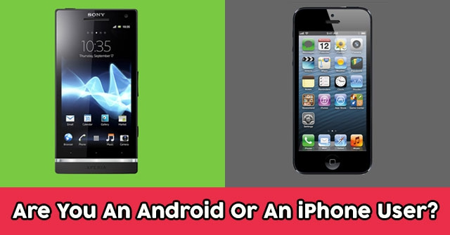 Are You An Android Or An iPhone User?