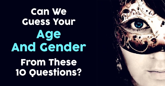 Can We Guess Your Age And Gender From These 10 Questions?