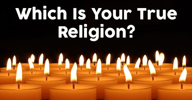 Which Is Your True Religion?